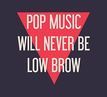 Pop Music Will Never Be Low Brow Unisex T-Shirt