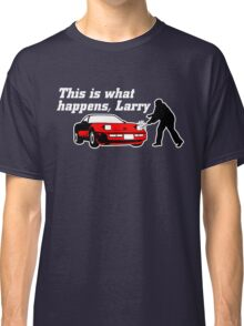 This Is What Happens, Larry (Alternate Version) Classic T-Shirt