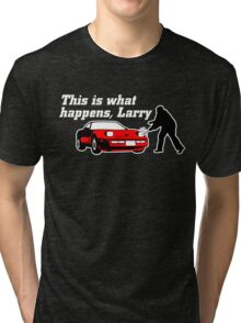This Is What Happens, Larry (Alternate Version) Tri-blend T-Shirt