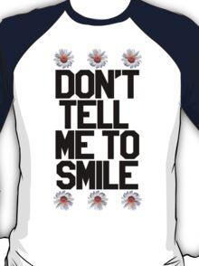 Don't Tell Me To Smile - Black T-Shirt
