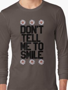 Don't Tell Me To Smile - Black Long Sleeve T-Shirt