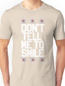 Don't Tell Me To Smile - White Unisex T-Shirt