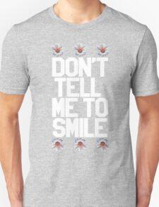 Don't Tell Me To Smile - White Unisex T-Shirt