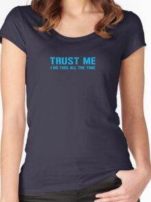 Trust Me I Do This All The Time Women's Fitted Scoop T-Shirt