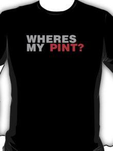Wheres My Pint? T-Shirt