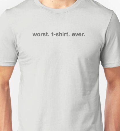 Worst. T-Shirt. Ever Unisex T-Shirt