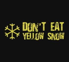 Don't Eat Yellow Snow by CarbonClothing