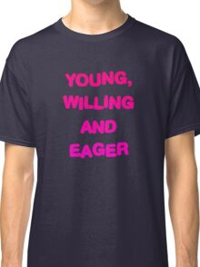 Young, Willing And Eager Classic T-Shirt
