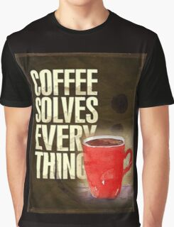 Coffee ... solves everything! Graphic T-Shirt