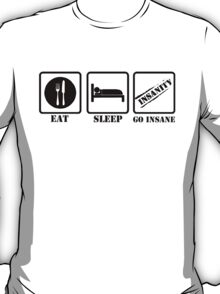 EAT SLEEP AND GO INSANE T-Shirt