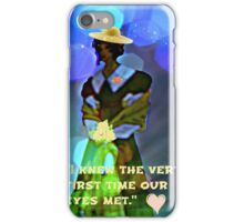 I knew the very first time our eyes met. iPhone Case/Skin