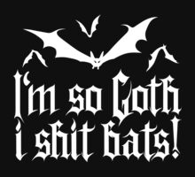 I'm so goth I shit Bats 1.2 (white) by MysticIsland