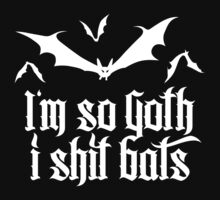I'm so goth I shit Bats 2.2 (white) by MysticIsland
