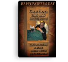╭∩╮( º.º )╭∩╮ CAUTION-WISDOM-HAPPY FATHER'S DAY PICTURE/CARD╭∩╮( º.º )╭∩╮  Canvas Print