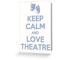 Love Theatre - Keep Calm Greeting Card