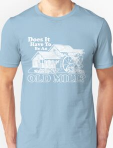 Does It Have To Be An Old Mill? (White Print) Unisex T-Shirt