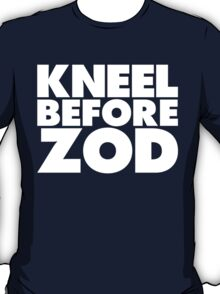 Kneel Before Zod (White Print) T-Shirt