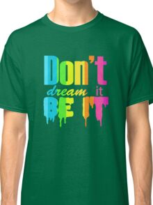 Don't Dream It Be It Gay Pride Classic T-Shirt