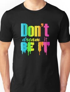 Don't Dream It Be It Gay Pride Unisex T-Shirt