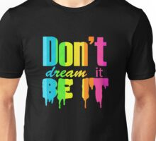 Don't Dream It Be It Gay Pride Unisex T-Shirt