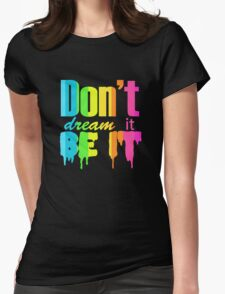 Don't Dream It Be It Gay Pride Womens Fitted T-Shirt