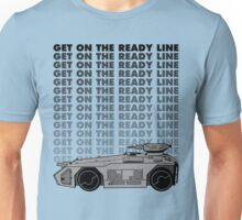 Get On The Ready Line Unisex T-Shirt