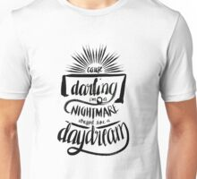 Nightmare dressed like a Daydream Unisex T-Shirt