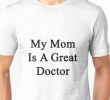 My Mom Is A Great Doctor  Unisex T-Shirt