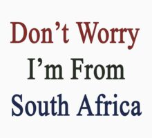 Don't Worry I'm From South Africa  by supernova23