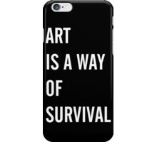Art Is a Way of Survival iPhone Case/Skin
