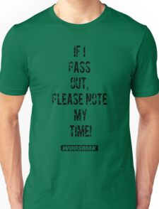 If I pass out, please note my time! Unisex T-Shirt