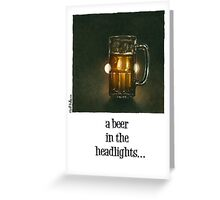 "Will Bullas card ""a beer in the headlights"" Greeting Card"