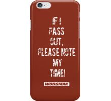 If I pass out, please note my time! iPhone Case/Skin