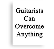 Guitarists Can Overcome Anything  Canvas Print