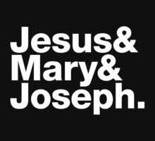 Jesus & Mary & Joseph by T-shock