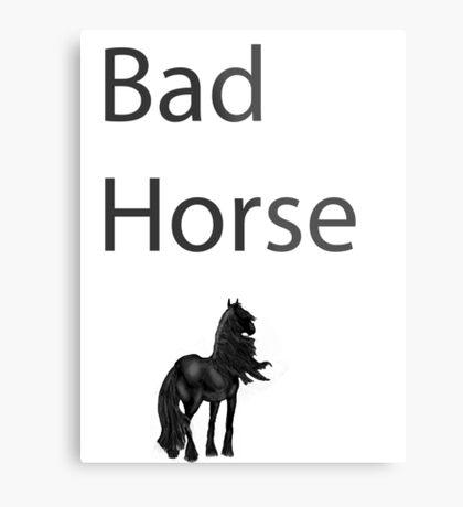 Bad Horse  Metal Print