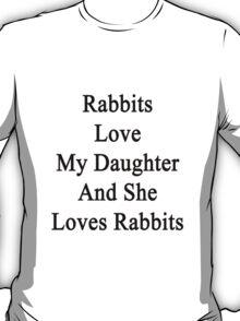 Rabbits Love My Daughter And She Loves Rabbits  T-Shirt