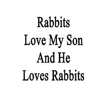 Rabbits Love My Son And He Loves Rabbits  Photographic Print