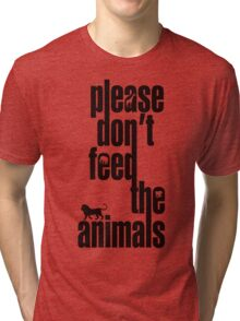 Please Don't Feed The Animals Tri-blend T-Shirt