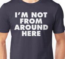 I'm Not From Around Here (White Print) Unisex T-Shirt