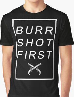 BURR SHOT FIRST Graphic T-Shirt