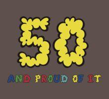 50 - AND PROUD OF IT .. TEE! by iTeeDept