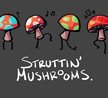 Struttin' Mushrooms by Meredith Binnette