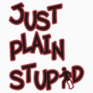Just plain stupid by Robert  Taylor
