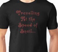 Traveling At The Speed Of Snail... Unisex T-Shirt