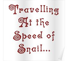 Traveling At The Speed Of Snail... Poster