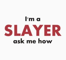 I'm a SLAYER ask me how by UtherPendragon
