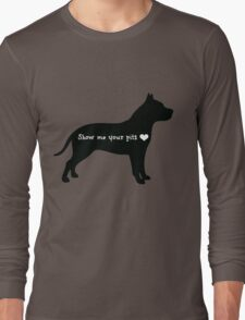 Show me your pits Long Sleeve T-Shirt