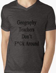 Geography Teachers Don't Fuck Around  Mens V-Neck T-Shirt