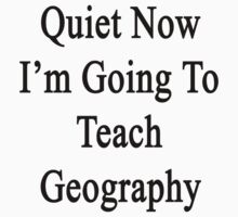 Quiet Now I'm Going To Teach Geography  by supernova23